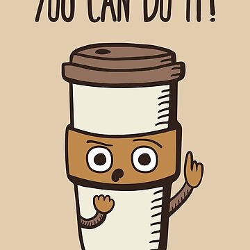 You Can Do it! - Motivational Coffee by krimons