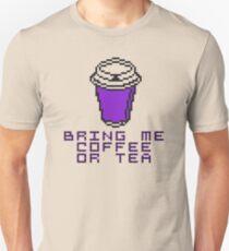 Bring Me Coffee Or Tea Unisex T-Shirt