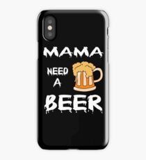Funny Beer Shirt - Mama Need A Beer iPhone Case/Skin