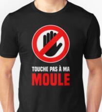 Touche pas à ma moule ! Unisex T-Shirt