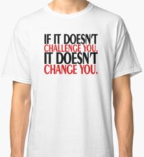 if it does not challenge you Classic T-Shirt