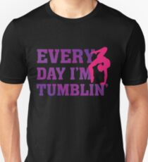 Every Day I'm Tumblin' - Funny Tumble Gymnastics  T-Shirt