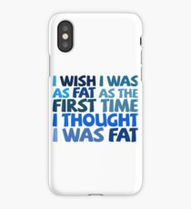 I wish I was as fat as the first time I thought I was fat iPhone Case