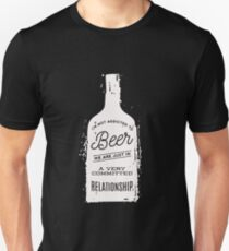 I'm Not Addicted To Beer in A Committed Relationship Funny  T-Shirt