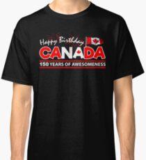 Happy Birthday Canada. 150 Years Of Awesomeness  Classic T-Shirt