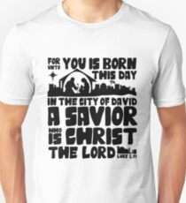 Today in the town of David a Savior has been born to you; he is the Messiah, the Lord. Unisex T-Shirt