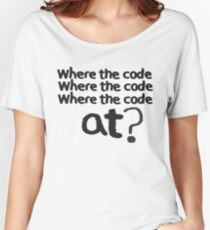 Where the code... Women's Relaxed Fit T-Shirt