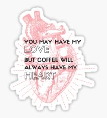 You May Have My Love, But Coffee Has My Heart Sticker