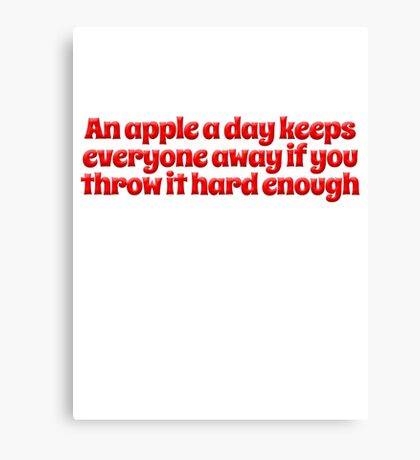 An apple a day keeps everyone away if you throw it hard enough Canvas Print