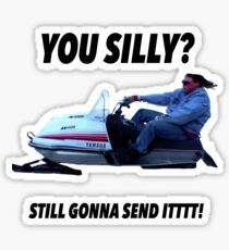 You silly still gonna send it funny meme shirt Sticker