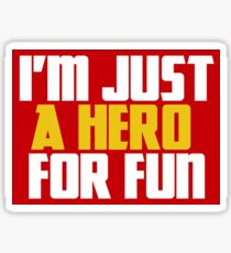I'm Just A Hero For Fun Sticker