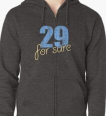 29 for sure Zipped Hoodie