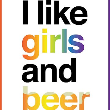 """I like girls and beer"" by Chlo3Blanchard"