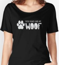 You Had Me At Woof - Funny Dog Puppy Pet Animal Lover Women's Relaxed Fit T-Shirt