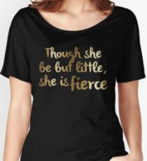 Though she be but little, she is fierce (Gold) Women's Relaxed Fit T-Shirt