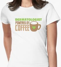 Dermatologist powered by coffee Womens Fitted T-Shirt