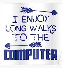 I enjoy long walks to the COMPUTER Poster