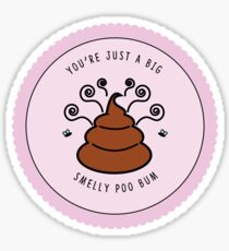 You're just a big smelly poo bum  Sticker