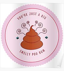 You're just a big smelly poo bum (pink) Poster
