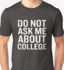 Don't Ask Me About College Funny Quote Gag Joke T-Shirt