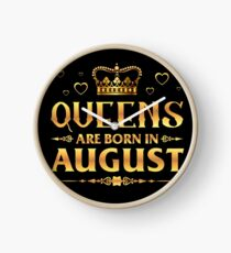 Queens are born in august Clock