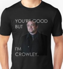 You're good but I'm Crowley. All Colors T-Shirt