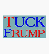 TUCK FRUMP - F DONALD TRUMP Photographic Print