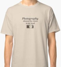 Photography silences the voices in my head Classic T-Shirt