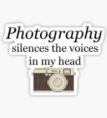 Photography silences the voices in my head Sticker
