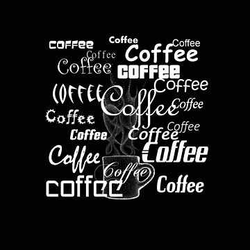 Coffee, Coffee, Coffee, COFFEE by FindURTreasures