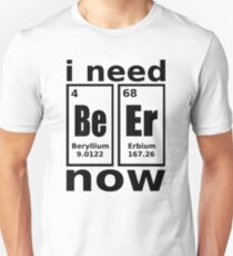 I need beer, NOW! Unisex T-Shirt