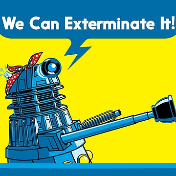 We Can Exterminate It! by VicNeko