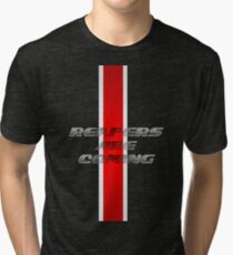 Reapers ARE coming Tri-blend T-Shirt