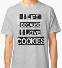 I Lift Because I Love Cookies  Classic T-Shirt