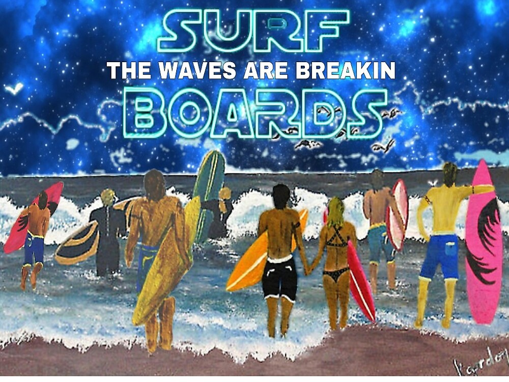 "SURF BOARDS............""the waves are breakin"" by WhiteDove Studio kj gordon"