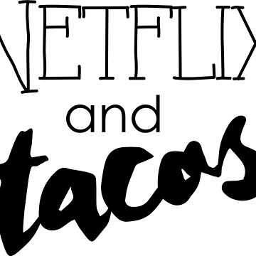 Netflix and Tacos by AlexisRolfes37