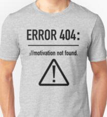 Error 404: Motivation Not Found Unisex T-Shirt