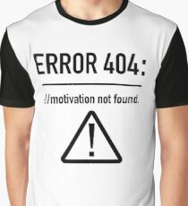 Error 404: Motivation Not Found Graphic T-Shirt