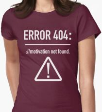 Error 404: Motivation Not Found Womens Fitted T-Shirt