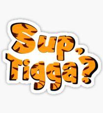 Sup, Tigga? Sticker