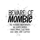 Beware of Mombie  - No Sudden Movements - black text by jitterfly