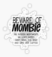 Beware of Mombie  - No Sudden Movements - black text Sticker