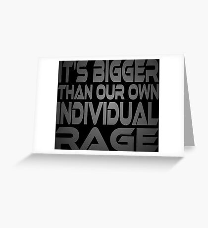 It's Bigger Than Our Own Individual Rage Greeting Card