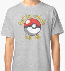 Gotta catch 'em all Classic T-Shirt