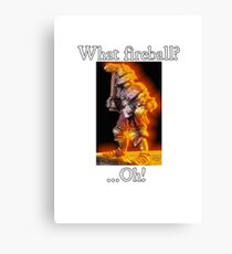 What Fireball? ...Oh! Canvas Print