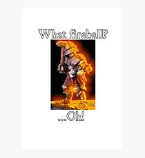 What Fireball? ...Oh! Photographic Print