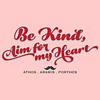The 3 Musketeers - Be Kind, Aim for my Heart. by Tee Brain Creative