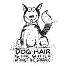 Dog Hair is Like Glitter without the Sparkle by jitterfly