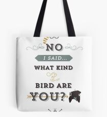 No, I said what kind of bird are YOU? Tote Bag