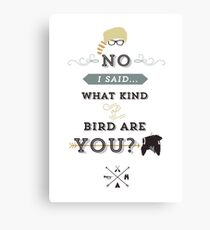 No, I said what kind of bird are YOU? Canvas Print